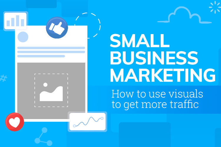 Small Business Marketing: How to Use Visuals to Get More Traffic